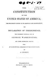 The Constitution of the United States of America: The Proximate Causes of Its Adoption and Ratification : The Declaration of Independence : The Prominent Political Acts of George Washington : and Other Interesting Matter : with an Alphabetical Analysis of the Constitution