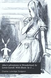 Alice S Adventures In Wonderland By Lewis Carroll With Illustr By J Tenniel Book PDF