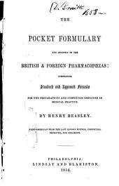 The pocket formulary and synopsis of the British and foreign pharmacopoeias: comprising standard and approved formulae for the preparations and compounds employed in medical practice