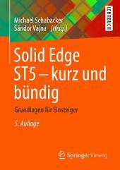 Solid Edge ST5 - kurz und bündig: Grundlagen für Einsteiger, Ausgabe 5