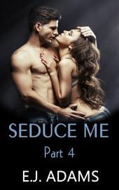 Seduce Me Forever: Seduce Me Part 4