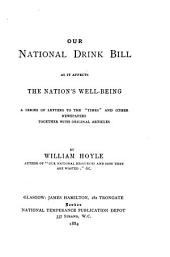 "Our National Drink Bill as it Affects the Nation's Well-being: A Series of Letters to the ""Times"" and Other Newspapers Together with Original Articles"