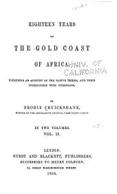 Eighteen Years on the Gold Coast of Africa: Including an Account of the Native Tribes, and Their Intercourse with Europeans, Volume 2