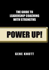 Power Up!: The Guide to Leadership Coaching with Strengths