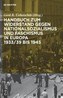 Handbuch zum Widerstand gegen Nationalsozialismus und Faschismus in Europa 1933 39 bis 1945 PDF