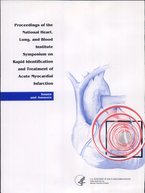 Proceedings of the National Heart, Lung and Blood Institute Symposium on Rapid Identification and Treatment of Acute Myocardial Infarction