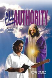 ALL AUTHORITY In heaven and on earth: Scriptural view of authority