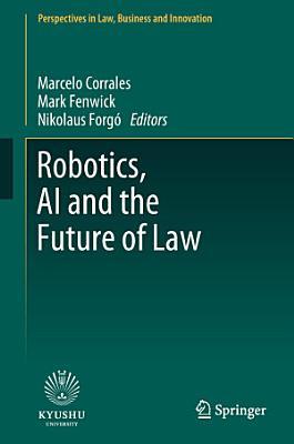 Robotics  AI and the Future of Law PDF