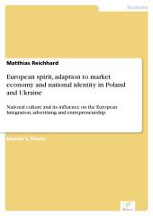 European spirit, adaption to market economy and national identity in Poland and Ukraine: National culture and its influence on the European Integration, advertising and entrepreneurship
