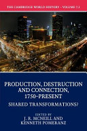 The Cambridge World History  Volume 7  Production  Destruction and Connection 1750 Present  Part 2  Shared Transformations