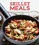 Skillet Meals  Delicious Recipes for the Stovetop  Oven   More