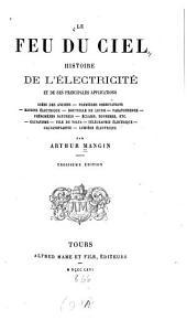 Le feu du ciel: histoire de l'électricité et de ses principales applications ...