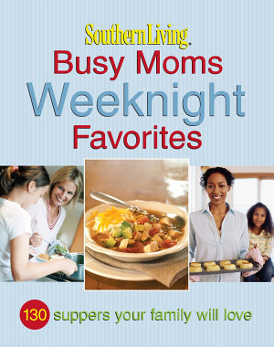 Southern Living Busy Moms Weeknight Favorites PDF