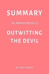 Summary of Napoleon Hill   s Outwitting the Devil by Swift Reads Book