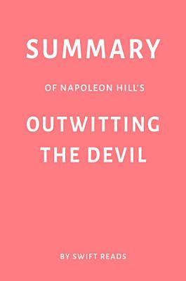 Summary of Napoleon Hill   s Outwitting the Devil by Swift Reads