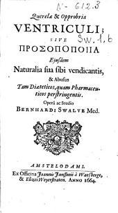 Querelae & opprobria ventriculi sive Prosopopoiia ejusdem naturalia sua sibi vendicantis, & abusus tam diaeteticos, quam pharmaceuticos perstringentis
