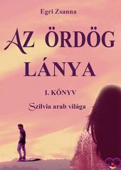 Az Ördög lánya 1.: Szilvia arab világa