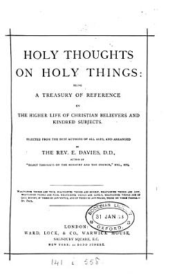 Holy thoughts on holy things  selected and arranged by E  Davies PDF