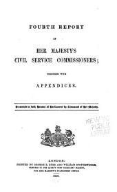 Report of Her Majesty's Civil Service Commissioners: Together with Appendices, Volumes 4-5