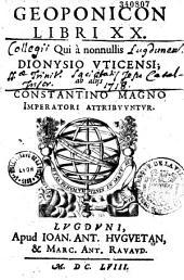 Geoponicon libri XX, qui a nonnullis Dionysio Uticensi, ab aliis Constantino Magno imperatori attribuuntur [interprete Jano Cornario]