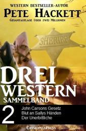 Pete Hackett - Drei Western, Sammelband 2: John Carsons Gesetz/ Blut an Sallys Händen/ Der Unerbittliche