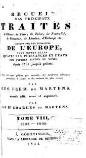 Recueil de traités d'alliance, de paix, de trève, de neutralité... et plusieurs autres actes servant à la connaissance des relations étrangères des puissances et états de l'Europe tant dans leur rapport mutuel que dans celui envers les puissances et Etats dans d'autres parties du globe depuis 1761....: Volume8