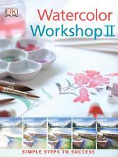 Watercolor Workshop II: Simple Steps to Success