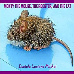 Monty The Mouse The Rooster And The Cat Book PDF