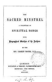 The sacred minstrel, a collection of spiritual songs, with biographical sketches of the authors, by C. Rogers