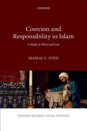 Coercion and Responsibility in Islam: A Study in Ethics and Law