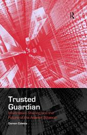 Trusted Guardian: Information Sharing and the Future of the Atlantic Alliance