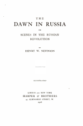 The Dawn in Russia: Or, Scenes in the Russian Revolution