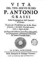 Alla sacra, e real maestà di Cristina regina di Svezia la vita del ven. seruo di Dio p. Antonio Grassi della congregatione dell'Oratorio di Fermo