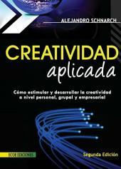Creatividad aplicada: Cómo estimular y desarrollar la creatividad a nivel personal, grupal y empresarial