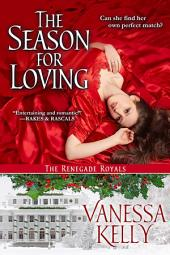 The Season For Loving: A Renegade Royals Novella