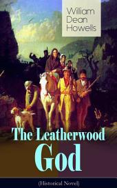 The Leatherwood God (Historical Novel): The Legend of Joseph C. Dylkes - Story of the incredible messianic figure in the early settlement of the Ohio Country