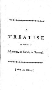 A Treatise on the Nature of Aliments, Or Foods, in General; Shewing Their Good and Bad Qualities; and which of Them are Most Proper in the Different Stages of Life: To which is Added, An Essay on the Nature of Digestion, and the Vital Powers by which it is Performed, Volume 4