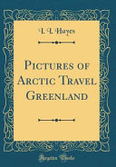 Pictures of Arctic Travel Greenland (Classic Reprint)
