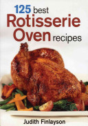 125 Best Rotisserie Oven Recipes Book