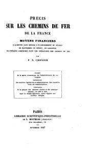 Précis sur les chemins de fer de la France; moyens financiers d'achever sans retard l'établissement du réseau, de raffermir le crédit, de garantir les intérêts compromis dans les opérations ...