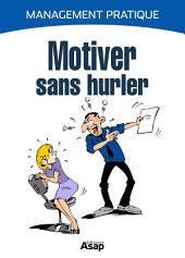 Motiver sans hurler