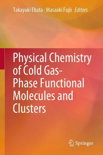 Physical Chemistry of Cold Gas Phase Functional Molecules and Clusters