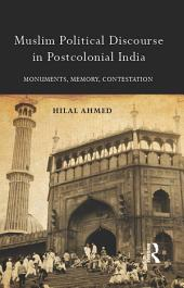 Muslim Political Discourse in Postcolonial India: Monuments, Memory, Contestation