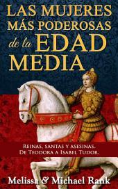 Las mujeres más poderosas de la Edad Media: reinas, santas y asesinas. De Teodora a Isabel Tudor.