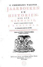 C. Cornelius Tacitus Jaarboeken en Historien, ook zyn Germanië, en 't Leeven van J. Agricola