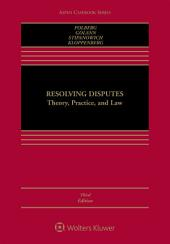 Resolving Disputes: Theory, Practice, and Law, Edition 3