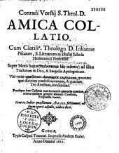 Conradi Vorstii,... Amica collatio cum... Johanne Piscatore,... super Notis hujus... ad illius Tractatum de Deo et exegesin apologeticam...
