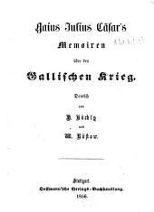 Gajus Julius Caesars Memoiren über den Gallischen Krieg: Deutsch. von H. Köchlÿ u. T. Rüstow