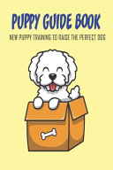 Puppy Guide Book  New Puppy Training To Raise The Perfect Dog