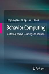 Behavior Computing: Modeling, Analysis, Mining and Decision